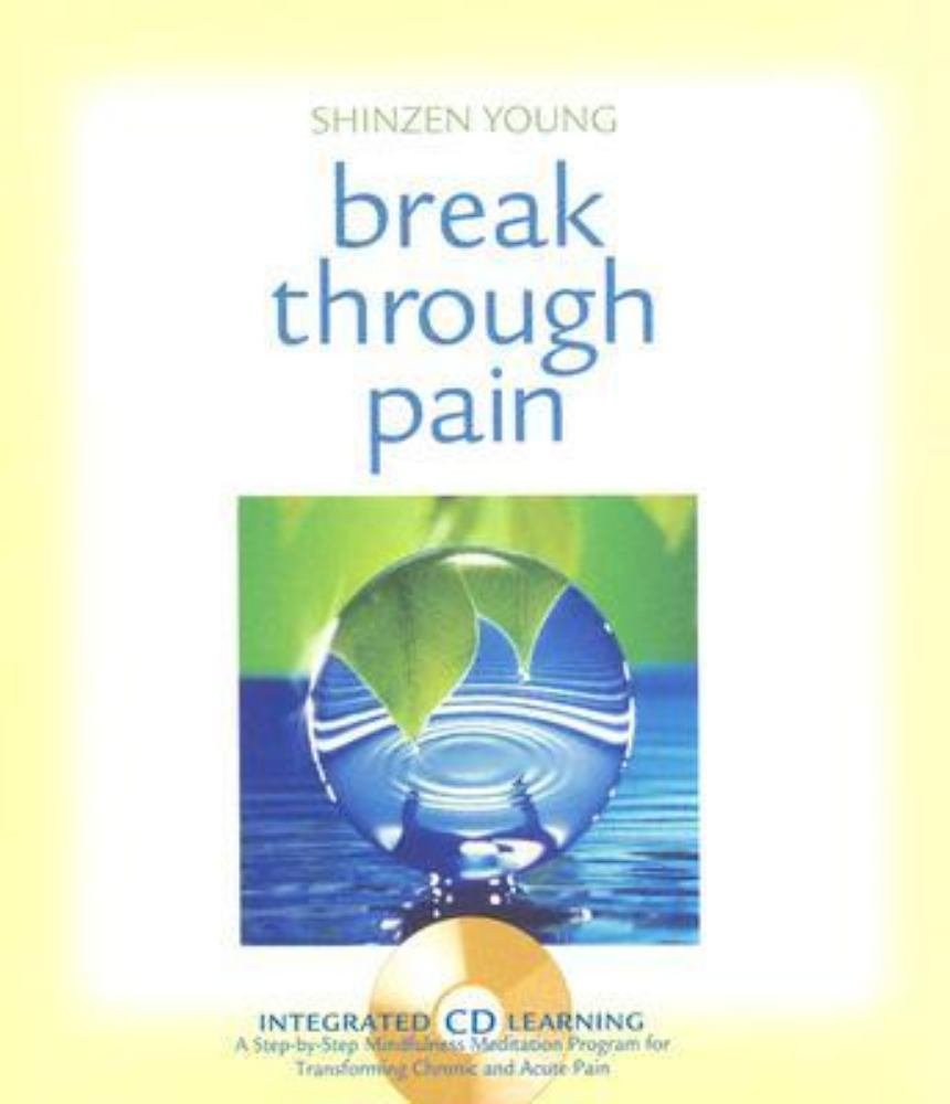 Break Through Pain: A Step-by-Step Mindfulness Meditation Program for Transforming Chronic and Acute Pain pdf