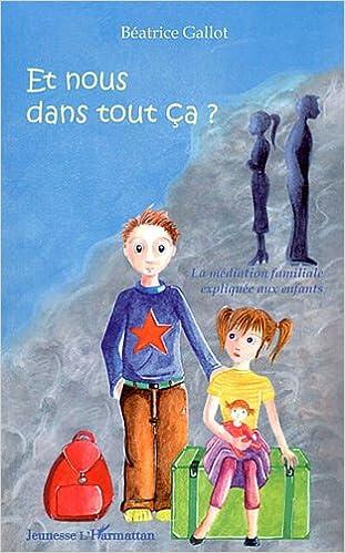 Livres gratuits Et Nous Dans Tout Ca la Mediation Familiale Expliquee aux Enfants epub pdf