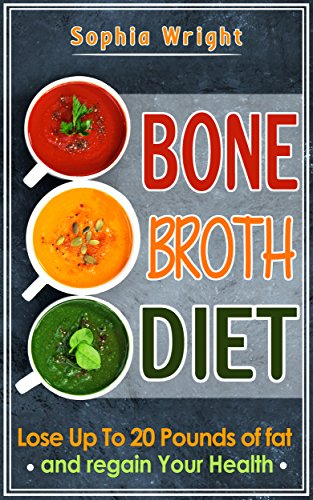Bone Broth: Bone Broth Diet: Lose Up To 20 Pounds Of Fat (Bone Broth, Bone Broth Recipes, Bone Broth Cookbook) (Best Foods To Strengthen Immune System)