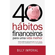 40 Hábitos Financeiros Para Uma Vida Melhor: Lições poderosas para quem quer sair das dívidas,poupar com consistência e investir com qualidade (Eu e meu dinheiro Livro 1)