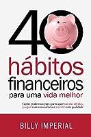 40 Hábitos Financeiros Para Uma Vida Melhor: Lições poderosas para quem quer sair das dívidas,poupar com consistência e...