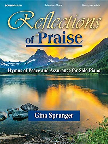 Reflections of Praise: Hymns of Peace and Assurance for Solo Piano