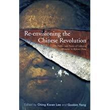 Re-envisioning the Chinese Revolution: The Politics and Poetics of Collective Memory in Reform China