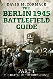 img - for The Berlin 1945 Battlefield Guide: Part 1 The Battle of the Oder-Neisse book / textbook / text book