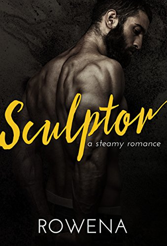 Sculptor: A Steamy Romance (Alpha Second Chances) by [Rowena]
