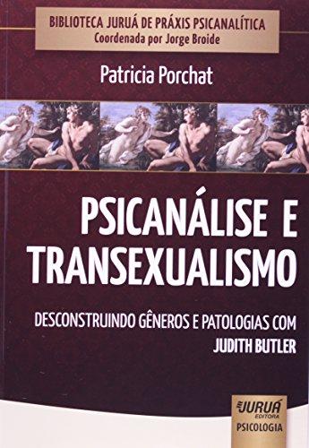 Psicanálise e Transexualismo. Desconstruindo Gêneros e Patologias com Judith Butler