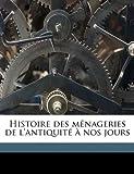 Histoire des Ménageries de L'Antiquité À Nos Jours, Gustave Antoin Loisel and Gustave Antoine Armand Loisel, 1149389257