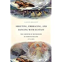 Shouting, Embracing, and Dancing with Ecstasy: The Growth of Methodism in Newfoundland, 1774-1874