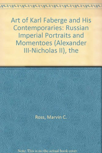 Art Of Karl Faberge And His Contemporaries: Russian Imperial Portraits And Momentoes (Alexander III-Nicholas II), The
