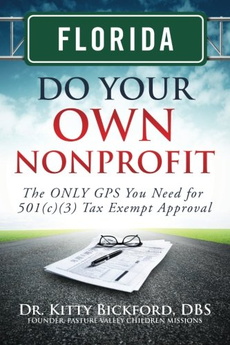 Read Online Florida Do Your Own Nonprofit: The ONLY GPS You Need for 501c3 Tax Exempt Approval (Volume 9) pdf epub