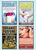 Organic Beauty Products: The Ultimate 4 in 1 Box Set: Book 1: Deodorant + Book 2: Shampoo + Book 3: Organic Perfume + Book 4: Organic Makeup (Organic Makeup, ... Candle Making, Organic Beauty Products)