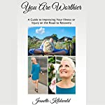 You Are Worthier: A Guide to Improving Your Illness or Injury on the Road to Recovery | Jeanette Kildevæld