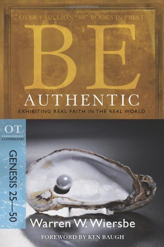 Download By Warren W. Wiersbe Be Authentic (Genesis 25-50): Exhibiting Real Faith in the Real World (The BE Series Commentary) (New) [Paperback] PDF