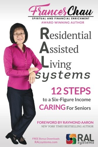 (Residential Assisted Living Systems: 12 STEPS to a Six-Figure Income Caring For Seniors)