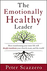 The Emotionally Healthy Leader: How Transforming Your Inner Life Will Deeply Transform Your Church, Team, and the World Hardcover