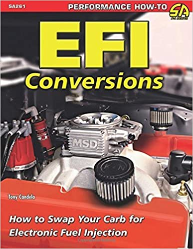 EFI Conversions: How to Swap Your Carb for Electronic Fuel Injection by Tony Candela (2014-07-09)