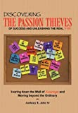 Discovering the Passion Thieves of Success and Unleashing the Real You, Anthony E. Jobe, 1463446578