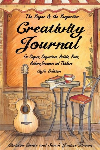 Creativity Journal - Cafe Edition: For Singers, Songwriters, Artists, Poets, Writers, Dreamers and Thinkers (The Singer and The Songwriter Collection) (Volume 3) (Collection Singer Songwriter)
