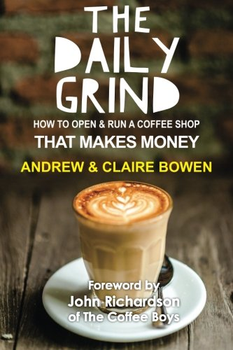 The Daily Grind: How to open & run a coffee shop that...