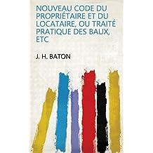 Nouveau code du propriétaire et du locataire, ou traité pratique des baux, etc (French Edition)