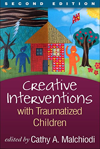 Creative Interventions with Traumatized Children, Second Edition: Creative Arts and Play Therapy, eds Malchiodi and Crenshaw Pdf