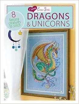I Love Cross Stitch Dragons Unicorns 8 Fantasy Creatures To Various Contributors 0806488422996 Amazon Books