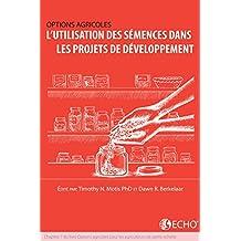 L'utilisation des semences dans les projets de développement: Chapitre 7 du livre Options agricoles pour les agriculteurs de petite echelle (French Edition)