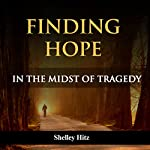 Finding Hope in the Midst of Tragedy | Shelley Hitz
