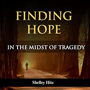 Finding Hope in the Midst of Tragedy Audiobook