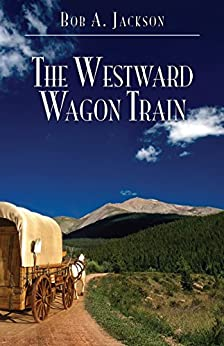 The Westward Wagon Train: What is this? This is my first time to do this. by [Jackson, Bob A.]