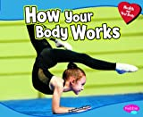 How Your Body Works, Rebecca Weber, 1429671289