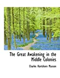 The Great Awakening in the Middle Colonies, Charles Hartshorn Maxson, 1116944642