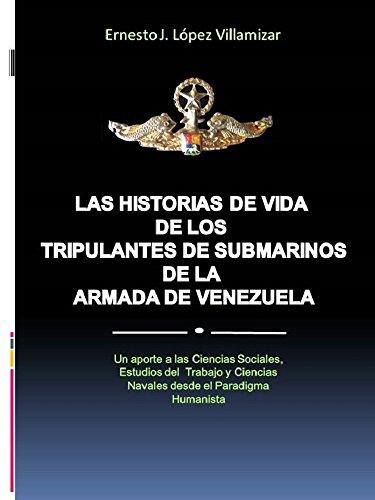 LAS HISTORIAS DE VIDA DE LOS TRIPULANTES DE SUBMARINOS DE LA ARMADA DE VENEZUELA (Spanish