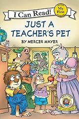 Just a Teacher's Pet: Little Critter (My First I Can Read) Paperback