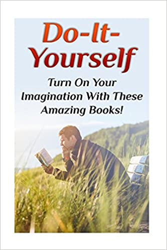 Do it yourself turn on your imagination with these amazing books do it yourself turn on your imagination with these amazing books diy projects diy crafts diy books nathan rogers 9781981427123 amazon books solutioingenieria Choice Image