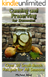 Canning and Preserving for Dummies: Over 30 Small-Batch Recipes for All Seasons: (Home Canning Books, Canning Recipes for Beginners, Canning Guide, Preserving Food, Food Storage, Pressure Canning)