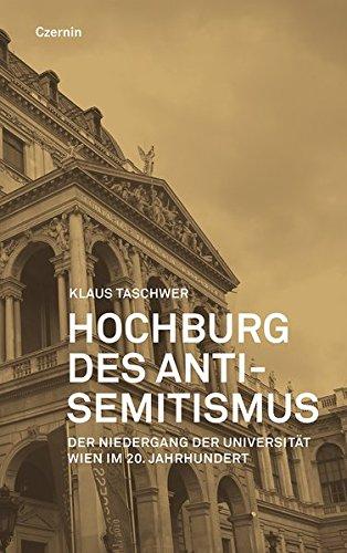 Hochburg des Antisemitismus: Der Niedergang der Universität Wien in der ersten Hälfte des 20. Jahrhunderts