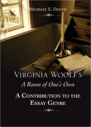 Book Virginia Woolf's a Room of One's Own: A Contribution to the Essay Genre by Michael E. Degen (2014-04-01)