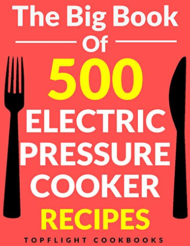 PRESSURE COOKER: 500 Easy Electric Pressure Cooker Recipes (pressure cooker recipes for electric pressure cookers, pressure cooker, pressure cooker recipes, electric pressure cooke