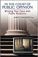 In The Court of Public Opinion: Winning Your Case with Public Relations Hardcover