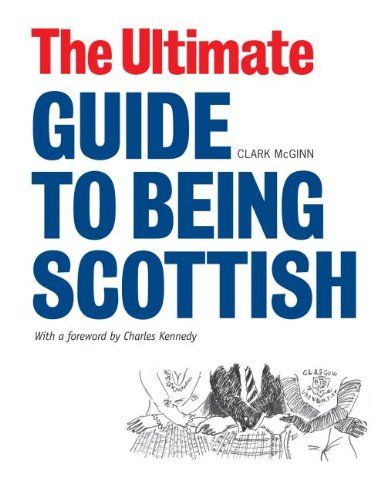 Read Online The Ultimate Guide to Being Scottish: Put Your First Foot Forward PDF
