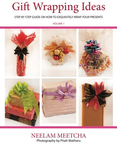 Gift Wrapping Ideas: Step By Step Guide On How To Exquisitely Wrap Your Presents (Volume -