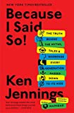 Because I Said So!: The Truth Behind the Myths, Tales, and Warnings Every Generation Passes Down to Its Kids