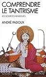 Comprendre le tantrisme : Les sources hindoues par Padoux