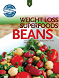 Beans: Weight Loss Superfoods Cookbook, Recipes to Lose Weight Without Calorie Counting or Exercise (Vol 1)