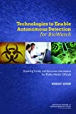 Technologies to Enable Autonomous Detection for BioWatch : Ensuring Timely and Accurate Information for Public Health Officials : Workshop Summary, Board on Health Sciences Policy, Board on Life Sciences, Institute of Medicine, National Research Council, 0309292514