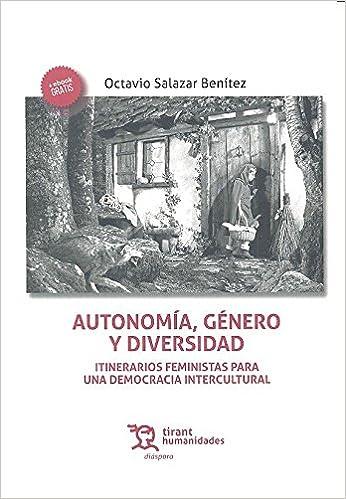 Autonomía, Género y Diversidad : Itinerarios Feministas Para una Democracia Intercultural Diáspora: Amazon.es: Octavio Salazar Benítez: Libros