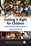 Getting It Right for Children : Stories of Pediatric Care and Advocacy, Berman, Stephen, 1581102860