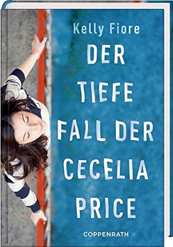 Der tiefe Fall der Cecelia Price Gebundenes Buch – 1. Juni 2015 Kelly Fiore Cornelia Niere Sonja Häußler Coppenrath