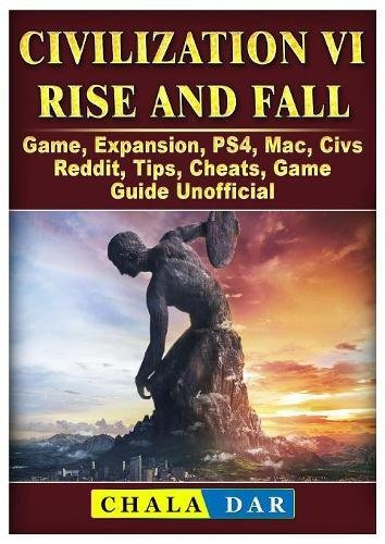 Civilization VI Rise and Fall Game, Expansion, PS4, Mac, Civs, Reddit, Tips, Cheats, Game Guide Unofficial